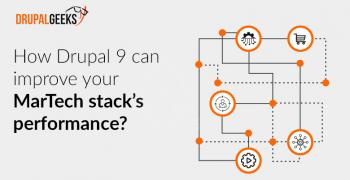 How Drupal 9 can improve your MarTech stack's performance? Here are the top 5 reasons.