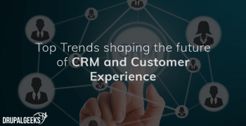 Top trends shaping the future of CRM and customer experience
