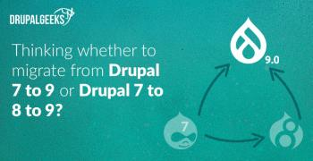 Thinking whether to migrate from Drupal 7 to 9 or Drupal 7 to 8 to 9? Here's expert advice.