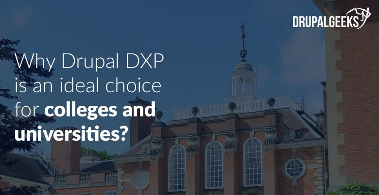 Why Drupal DXP is an ideal choice for colleges and universities?